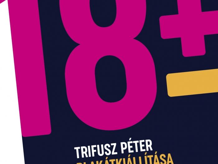 18 ±  Trifusz Péter plakátkiállítása